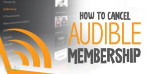 How to Cancel Audible on iPhone, Android, and Windows