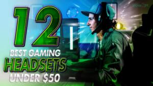 The 12 Best Gaming Headsets Under $50 in 2021