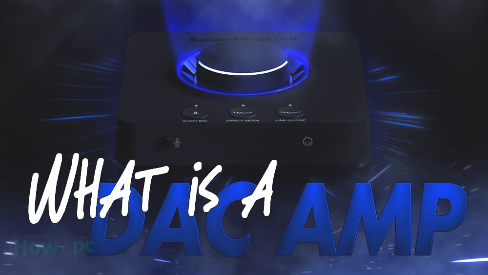 What is a DAC Amp And Do I Need a DAC or Amp
