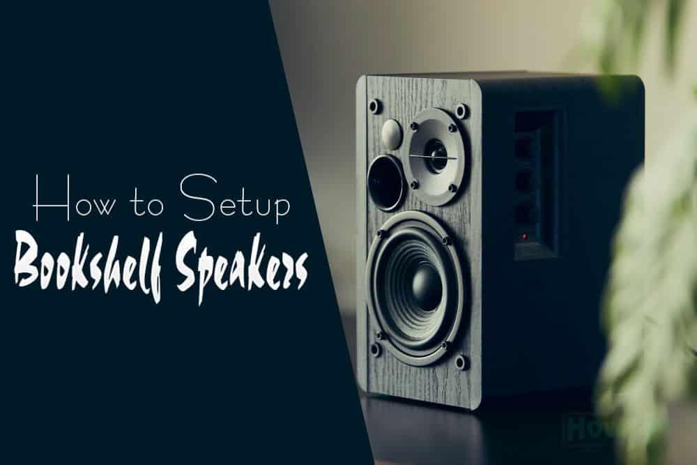 How to Setup Bookshelf Speakers