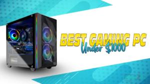 The 15 Best Gaming PCs Under $1000 in 2021 – Ultimate Buyer's Guide