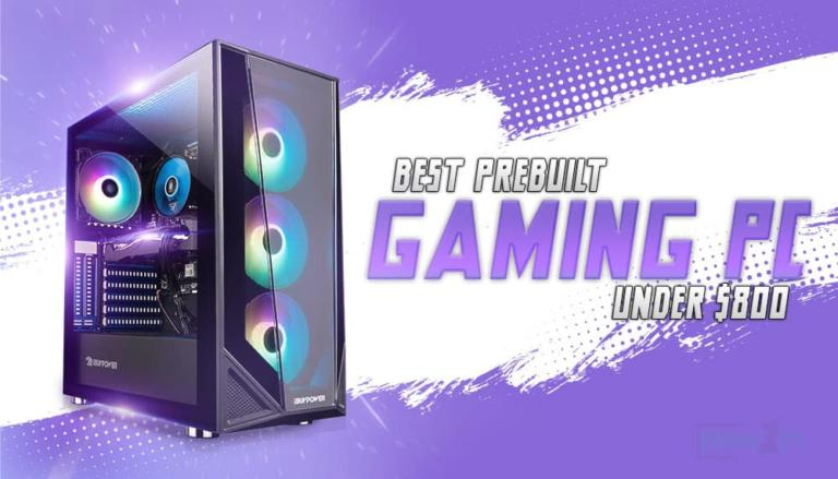 Best Prebuilt Gaming PCs Under $800 in 2021 – Ultimate Buyer's Guide