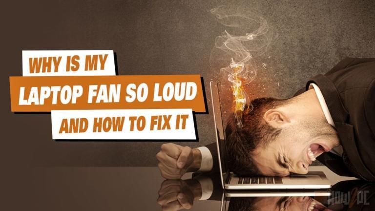 Fix: Why Is My Laptop Fan So Loud