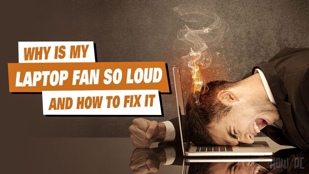 Why Is My Laptop Fan So Loud
